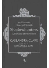 Obálka knihy  Illustrated History of Notable Shadowhunters and Denizens of Downworld od Clare Cassandra, ISBN:  9781471161193