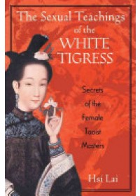 Obálka knihy  Sexual Teachings of the White Tigress od Lai Hsi, ISBN:  9780892818686