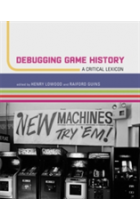 Obálka knihy  Debugging Game History od Lowood Henry (Curator for History of Science & Technology Collections Curator for Germanic Collections; Film & Me Stanford University), ISBN:  9780262034197