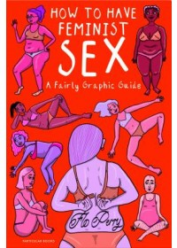 Obálka knihy  How to Have Feminist Sex od Perry Flo, ISBN:  9780241391563