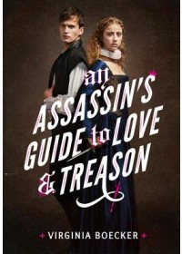 Obálka knihy  An Assassin's Guide to Love and Treason od Boecker Virginia, ISBN:  9780316327299