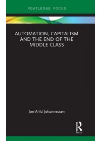Obálka knihy  Automation, Capitalism and the End of the Middle Class od Johannessen Jon-Arild (Nord University Oslo Norway), ISBN:  9780367257248