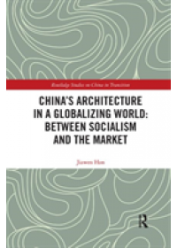 Obálka knihy  China's Architecture in a Globalizing World: Between Socialism and the Market od Han Jiawen (Xi'an Jiaotong-Liverpool Universirty China), ISBN:  9780367322274
