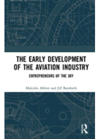 Obálka knihy  Early Development of the Aviation Industry od Abbott Malcolm (Swinburne University of Technology Australia), ISBN:  9781138368743