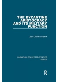 Obálka knihy  Byzantine Aristocracy and its Military Function od Cheynet Jean-Claude, ISBN:  9781138375079