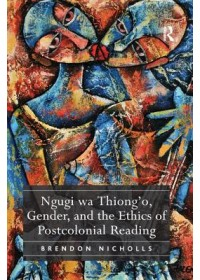 Obálka knihy  Ngugi wa Thiong'o, Gender, and the Ethics of Postcolonial Reading od Nicholls Brendon, ISBN:  9781138376120