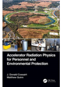 Obálka knihy  Accelerator Radiation Physics for Personnel and Environmental Protection od Cossairt J. Donald (Fermi National Accelerator Laboratoy USA), ISBN:  9781138589018