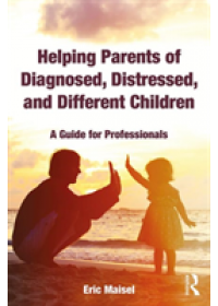 Obálka knihy  Helping Parents of Diagnosed, Distressed, and Different Children od Maisel Eric (Private practice California USA), ISBN:  9781138602939
