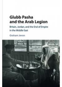 Obálka knihy  Glubb Pasha and the Arab Legion od Jevon Graham (University of Oxford), ISBN:  9781316629239