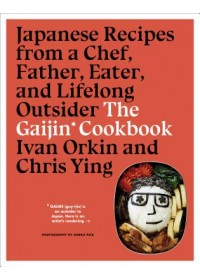 Obálka knihy  Gaijin Cookbook: Japanese Recipes from a Chef, Father, Eater and Lifelong Outsider od Orkin Ivan, ISBN:  9781328954350