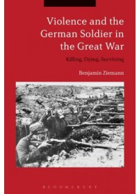 Obálka knihy  Violence and the German Soldier in the Great War od Ziemann Benjamin (University of Sheffield UK), ISBN:  9781350106116