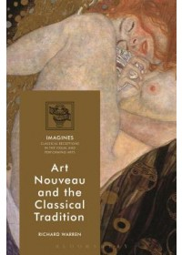 Obálka knihy  Art Nouveau and the Classical Tradition od Warren Richard (Research Associate Royal Holloway University of London UK), ISBN:  9781350117310