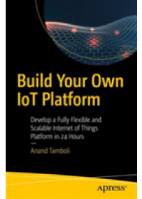 Obálka knihy  Build Your Own IoT Platform od Tamboli Anand, ISBN:  9781484244975
