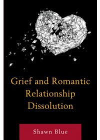Obálka knihy  Grief and Romantic Relationship Dissolution od Blue Shawn, ISBN:  9781498568579
