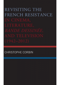 Obálka knihy  Revisiting the French Resistance in Cinema, Literature, Bande Dessinee, and Television (1942-2012) od Corbin Christophe, ISBN:  9781498582056