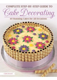 Obálka knihy  Complete Step-by-Step Guide to Cake Decorating od Deacon Carol, ISBN:  9781504800945