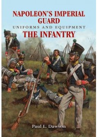Obálka knihy  Napoleon's Imperial Guard Uniforms and Equipment: The Infantry od L Dawson Paul, ISBN:  9781526701916