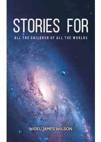 Obálka knihy  Stories For All The Children Of All The Worlds od Wilson Nigel James, ISBN:  9781528908436