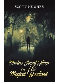 Obálka knihy  Merlin's Secret Village in the Magical Woodland od Hughes Scott, ISBN:  9781528929141