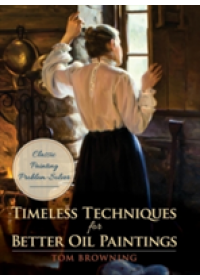 Obálka knihy  Timeless Techniques for Better Oil Paintings od Browning Tom, ISBN:  9781626544932