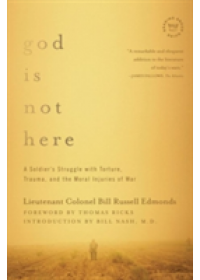 Obálka knihy  God is Not Here - A Soldier`s Struggle with Torture, Trauma, and the Moral Injuries of War od Edmonds Lieutenant Colonel Bill Russell, ISBN:  9781681771434