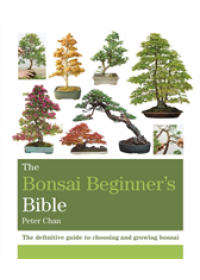 Obálka knihy  Bonsai Beginner's Bible od Chan Peter, ISBN:  9781784723699