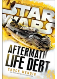 Obálka knihy  Star Wars: Aftermath: Life Debt od Wendig Chuck, ISBN:  9781784750053