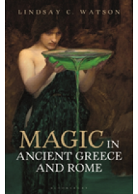 Obálka knihy  Magic in Ancient Greece and Rome od Watson Lindsay C. (Associate Professor University of Sydney Australia), ISBN:  9781788312974
