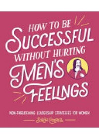 Obálka knihy  How to Be Successful Without Hurting Men's Feelings od Cooper Sarah, ISBN:  9781910931202