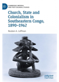 Obálka knihy  Church, State and Colonialism in Southeastern Congo, 1890-1962 od Loffman Reuben A., ISBN:  9783030173791