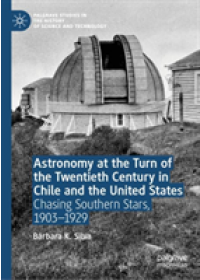 Obálka knihy  Astronomy at the Turn of the Twentieth Century in Chile and the United States od Silva Barbara K., ISBN:  9783030177119