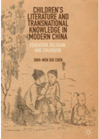 Obálka knihy  Children's Literature and Transnational Knowledge in Modern China od Chen Shih-Wen Sue, ISBN:  9789811360824