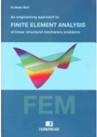 Obálka knihy  Engineering Approach to Finite Element Analysis of Linear Structural Mechanics Problems od Kolbein Bell, ISBN:  9788232102686