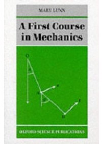 Obálka knihy  First Course in Mechanics od Lunn Mary (Vice Principal Fellow and Tutor in Mathematics St Hugh's College Oxford), ISBN:  9780198534334