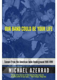 Obálka knihy  Our Band Could be Your Life od Azerrad Michael, ISBN:  9780316787536