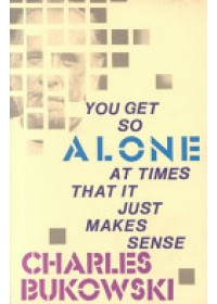 Obálka knihy  You Get So Alone at Times That it Just Makes Sense od Bukowski Charles, ISBN:  9780876856833