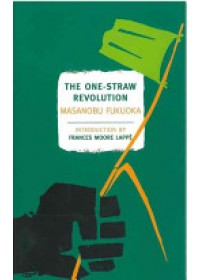 Obálka knihy  The One-Straw Revolution: An Introduction to Natural Farming od Fukuoka Masanobu, ISBN:  9781590173138