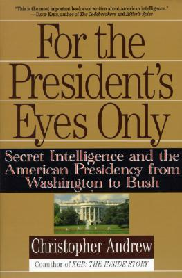 For the President's Eyes Only: Secret Intelligence and the American Presidency from Washington to Bush (Andrew Christopher)(Paperback)