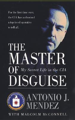 The Master of Disguise: My Secret Life in the CIA (Mendez Antonio J.)(Paperback)