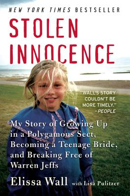 Stolen Innocence: My Story of Growing Up in a Polygamous Sect, Becoming a Teenage Bride, and Breaking Free of Warren Jeffs (Wall Elissa)(Paperback)