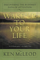 Wake Up to Your Life: Discovering the Buddhist Path of Attention (McLeod Ken)(Paperback)