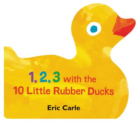 1, 2, 3 with the 10 Little Rubber Ducks: A Spring Counting Book (Carle Eric)(Board Books)