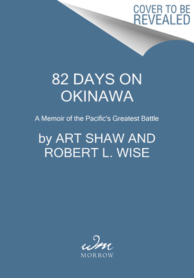 82 Days on Okinawa - One American's Unforgettable Firsthand Account of the Pacific War's Greatest Battle (Shaw Art)(Pevná vazba)