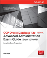 OCP Oracle Database 12C Advanced Administration Exam Guide (Exam 1Z0-063) (Bryla Bob)(Mixed media product)