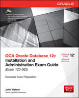 OCA Oracle Database 12c Installation and Administration Exam Guide (Exam 1Z0-062) (Watson John)(Mixed media product)