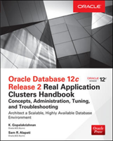 Oracle Database 12c Release 2 Real Application Clusters Handbook: Concepts, Administration, Tuning & Troubleshooting (Gopalakrishnan K.)(Paperback)