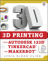 3D Printing with Autodesk 123D, Tinkercad, and Makerbot (Cline Lydia Sloan)(Paperback)