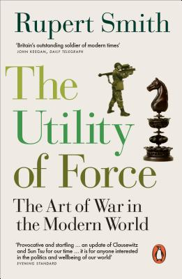 Utility of Force - The Art of War in the Modern World (Smith Rupert)(Paperback / softback)