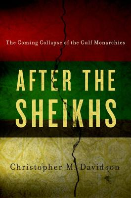 After the Sheikhs: The Coming Collapse of the Gulf Monarchies (Davidson Christopher)(Paperback)