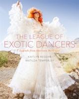 League of Exotic Dancers - Legends from American Burlesque (Regehr Kaitlyn)(Pevná vazba)